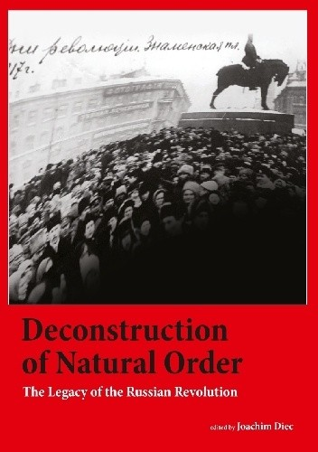 Deconstruction of Natural Order. The Legacy of the Russian Revolution chomikuj pdf