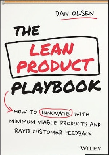 The Lean Product Playbook: How to Innovate with Minimum Viable Products and Rapid Customer Feedback by Dan Olsen chomikuj pdf